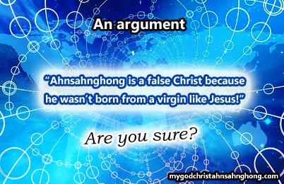 """Ahnsahnghong is a false Christ because he wasn't born from a virgin like Jesus!"""