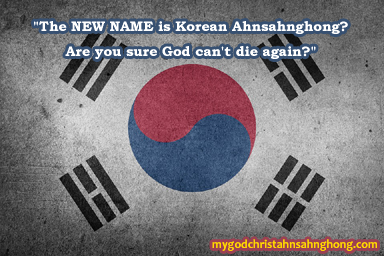 """The NEW NAME is Korean Ahnsahnghong? Are you sure God can't die again?"""